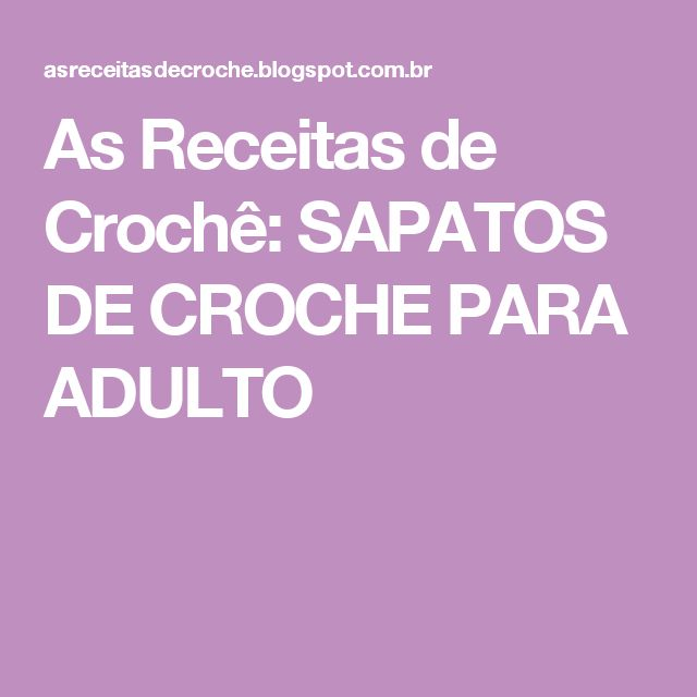 As Receitas de Crochê: SAPATOS DE CROCHE PARA ADULTO