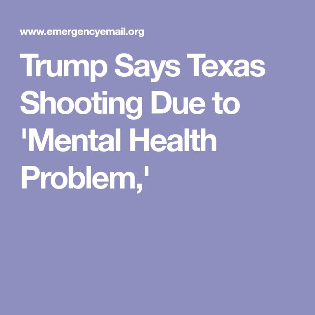 Trump Says Texas Shooting Due to 'Mental Health Problem,'