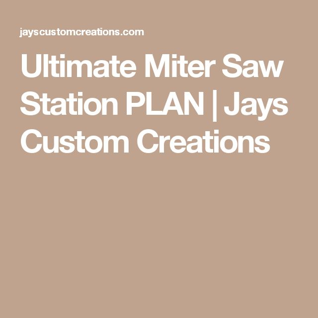 Ultimate Miter Saw Station PLAN | Jays Custom Creations