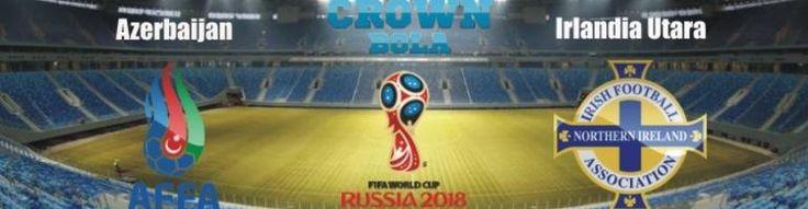 Prediksi Skor Bola Azerbaijan vs Irlandia Utara 10 Juni 2017