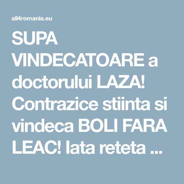 SUPA VINDECATOARE a doctorului LAZA! Contrazice stiinta si vindeca BOLI FARA LEAC! Iata reteta CORECTA!