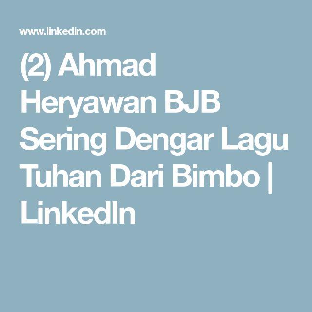 (2) Ahmad Heryawan BJB  Sering Dengar Lagu Tuhan Dari Bimbo | LinkedIn