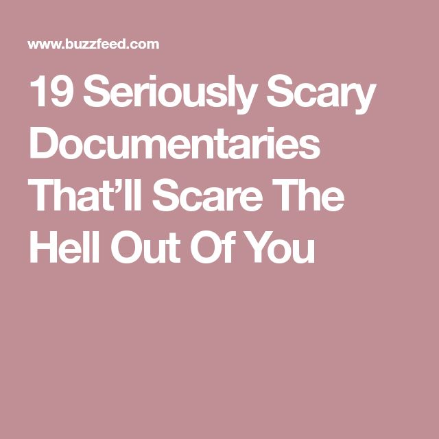 19 Seriously Scary Documentaries That'll Scare The Hell Out Of You