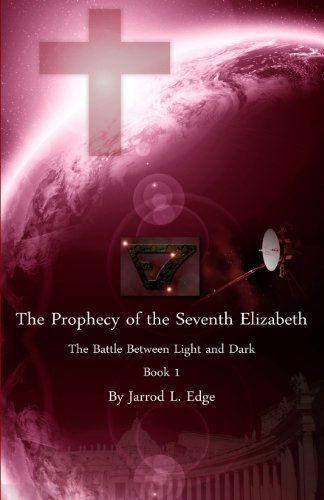 The Prophecy of the Seventh Elizabeth: The Battle Between Light and Dark, Book 1 (Volume 1) by Jarrod L Edge,http://www.amazon.com/dp/1490508953/ref=cm_sw_r_pi_dp_ewuzsb0G17X8G5PV