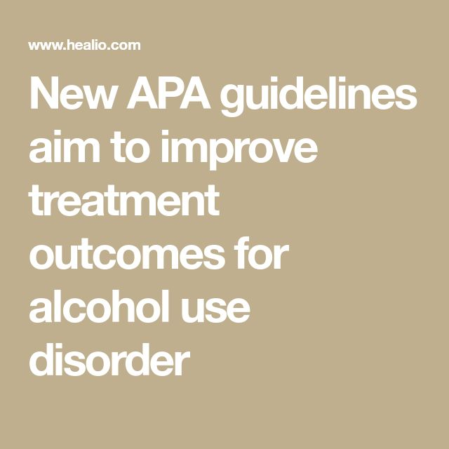 New APA guidelines aim to improve treatment outcomes for alcohol use disorder