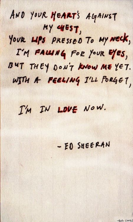 *And Your Heart´s Against My Chest, Your Lips Pressed To My Week...* - Ed Sheeran/Kiss Me