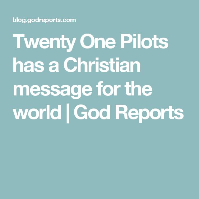 Twenty One Pilots has a Christian message for the world   God Reports