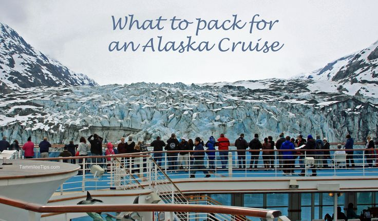 What to pack for an Alaska Cruise - will & I were asked to join some friends...we are considering it!