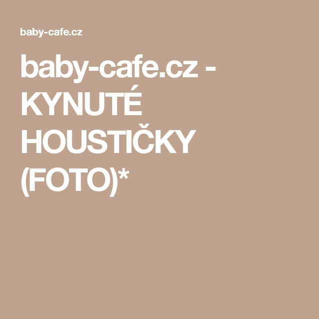 baby-cafe.cz - KYNUTÉ HOUSTIČKY (FOTO)*