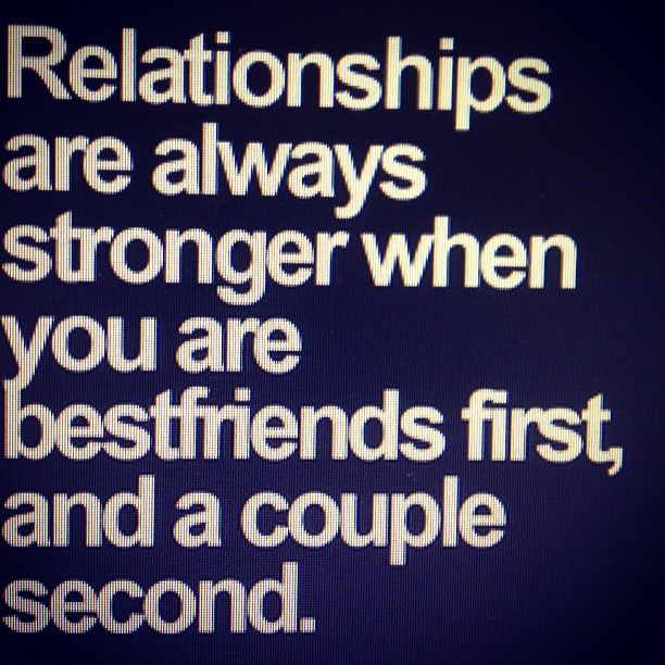 So true I've known my now boyfriend since I was 11 and he has always been my best-friend and never have we fought until this day and somehow no matter any circumstance we are in love with each other  overlooking every situation