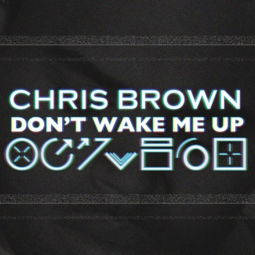 chris brown- dont wake me up