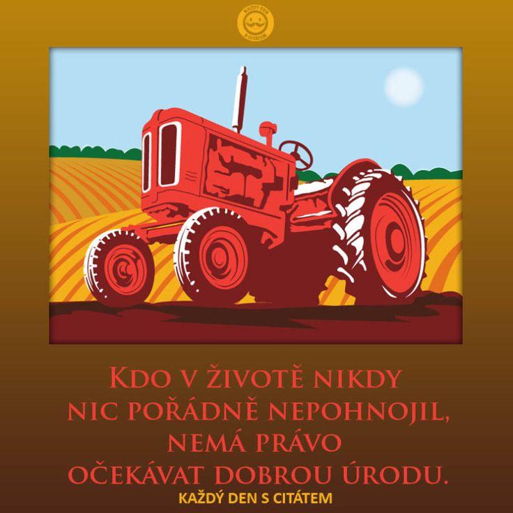 Kdo v životě nikdy nic pořádně nepohnojil, nemá právo očekávat dobrou úrodu.