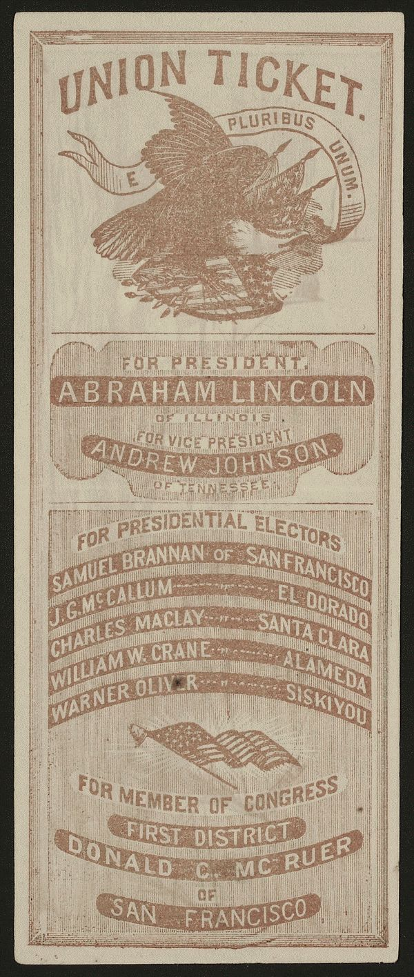 Union ticket. Pluribus unum. For President. Abraham Lincoln of Illinois for Vice President Andrew Johnson of Tennessee. [California campaign ticket]