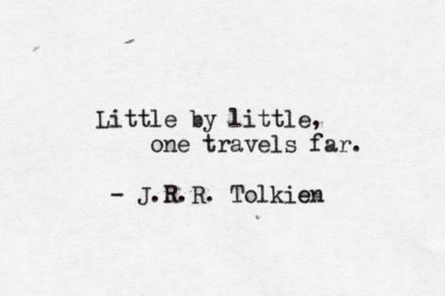 Little by little, one travels far! -J.R.R. Tolkien