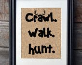 Crawl Walk Hunt Burlap Print, Nursery Print, Baby Gift, Hunting Theme Nursery Print, Rustic Home