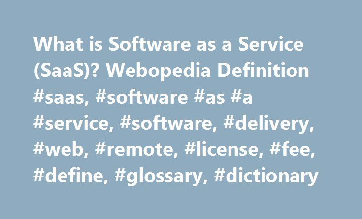 What is Software as a Service (SaaS)? Webopedia Definition #saas, #software #as #a #service, #software, #delivery, #web, #remote, #license, #fee, #define, #glossary, #dictionary http://answer.nef2.com/what-is-software-as-a-service-saas-webopedia-definition-saas-software-as-a-service-software-delivery-web-remote-license-fee-define-glossary-dictionary/  # SaaS – Software as a Service, Storage as a Service Related Terms (1) Short for S oftware a s aS ervice. SaaS is a software delivery method…