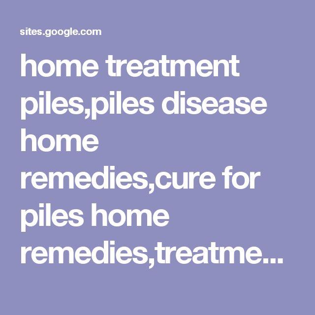 home treatment piles,piles disease home remedies,cure for piles home remedies,treatment for piles home remedy - Ayurveda Homeopathic Allopathic Home Remedies for Piles in HIndi