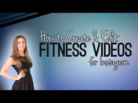 How to Create & Edit Fitness Videos for Instagram