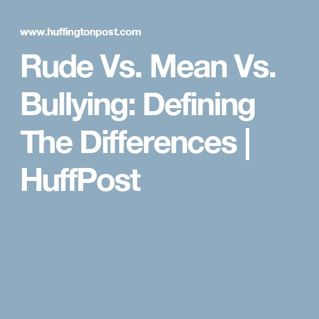 Rude Vs. Mean Vs. Bullying: Defining The Differences | HuffPost