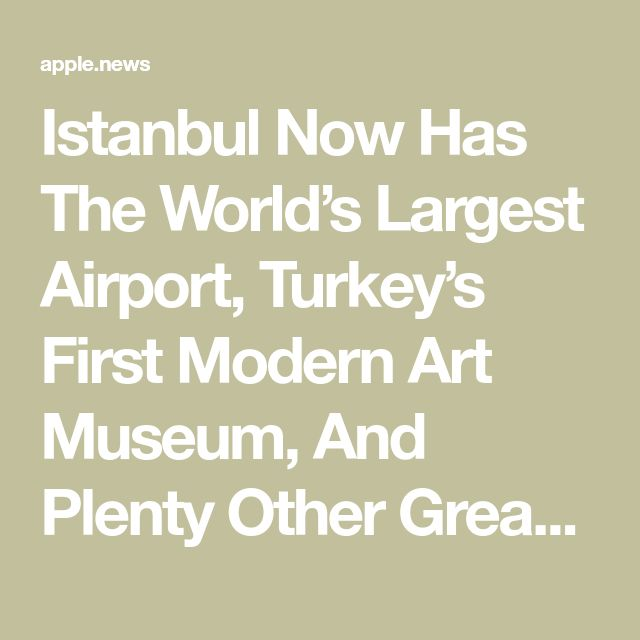 Istanbul Now Has The World's Largest Airport, Turkey's First Modern Art Museum, And Plenty Other Great Reasons To Visit — TripAdvisor