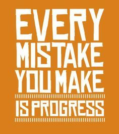 For every mistake made, you have to keep moving. That is how your mindset grows.
