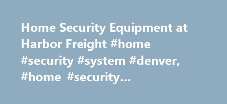 Home Security Equipment at Harbor Freight #home #security #system #denver, #home #security #equipment # http://fort-worth.remmont.com/home-security-equipment-at-harbor-freight-home-security-system-denver-home-security-equipment/  # Security Copyright 2017 Harbor Freight Tools. All Rights Reserved. MATERIAL AND PHOTOS ON THIS SITE ARE THE COPYRIGHTED PROPERTY OF HARBOR FREIGHT TOOLS AND MAY NOT BE USED WITHOUT THE PRIOR WRITTEN PERMISSION OF HARBOR FREIGHT TOOLS. Harbor Freight Tools does not…