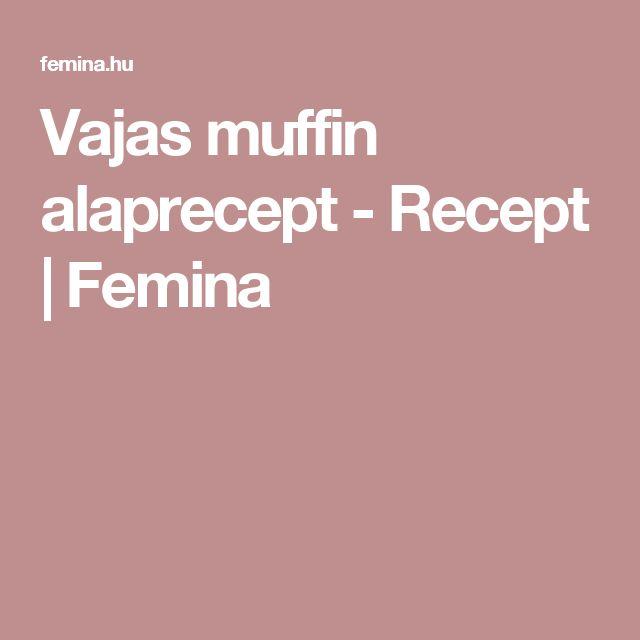 Vajas muffin alaprecept - Recept   Femina