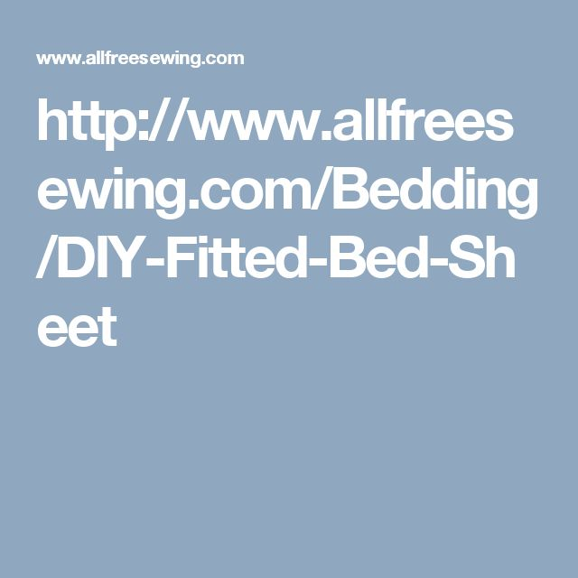 http://www.allfreesewing.com/Bedding/DIY-Fitted-Bed-Sheet