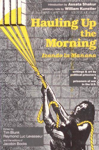 Hauling Up the Morning (Izando la Manana): Writings & art by political prisoners & prisoners of war in the U.S.