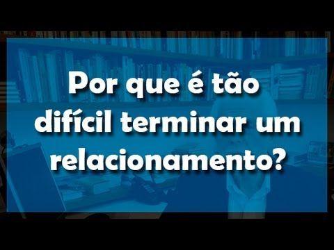 Por que é tão difícil terminar um relacionamento? - Flávio Gikovate - YouTube