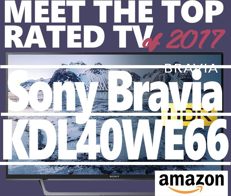 Top Rated TV of 2017. The best out there.  Sony Bravia KDL40WE663 40-Inch Full HDR Smart TV [Energy Class a_plus].  HDR. Brilliant highlights, beautiful textures. HDR preserves the detail in the brightest and darkest scenes found in PS4 games and Netflix titles, for a more dynamic and realistic picture. Compatible with all HDR PS4 Game titles via HDMI and HDR videos of built-in Netflix app only. X-Reality PRO. Rediscover every detail.