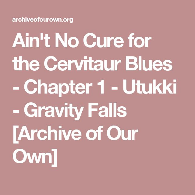 Ain't No Cure for the Cervitaur Blues - Chapter 1 - Utukki - Gravity Falls [Archive of Our Own]
