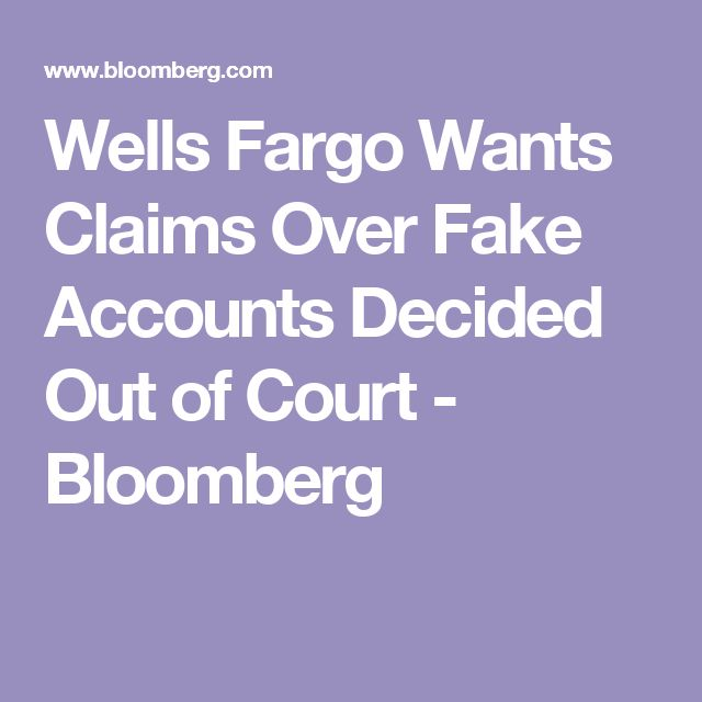 Wells Fargo Wants Claims Over Fake Accounts Decided Out of Court - Bloomberg