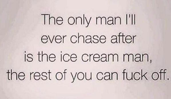 And because you know there's really only one man you're ever going to chase after in life. | 19 Struggles Of Being A Single Independent Woman Who Don't Need No Man