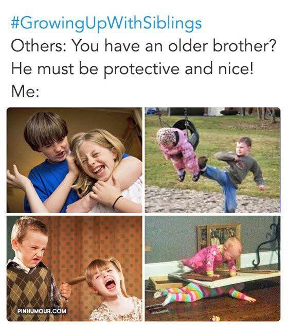 "It's the opposite for me.  ""Oh you've got a brother?  He must be terrible!""  ""Nah, he comes home with drinks or gifts for us all the time and always tries to help out.  He's super protective too.  Way too good for us."""
