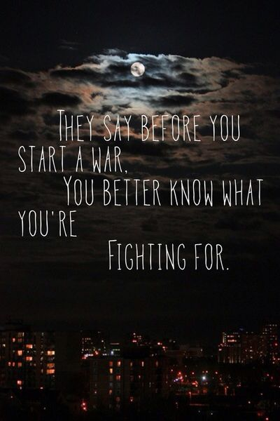 Before you start a war you better know what you are fighting for