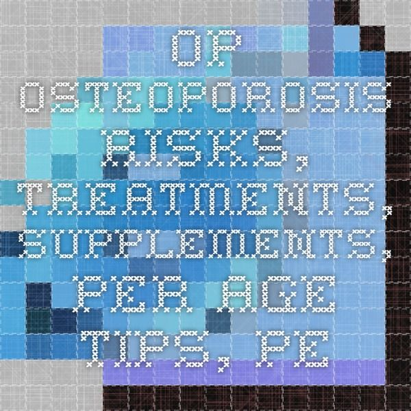 OP-osteoporosis - risks, treatments, supplements, per age tips, pearls, //Clinical Management Series: Natural Medicines Comprehensive Database