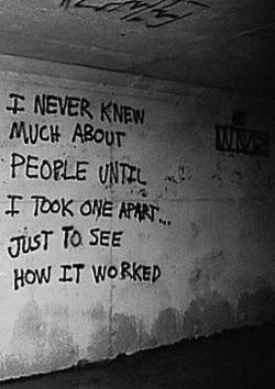 I never knew much about people until I took one apart...just to see how it worked.