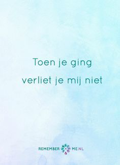 En je bent er nog steeds. Een quote over het afscheid, het verdriet en het gemis na de dood van een geliefde. Vind meer inspiratie over de uitvaart en rouwen op http://www.rememberme.nl