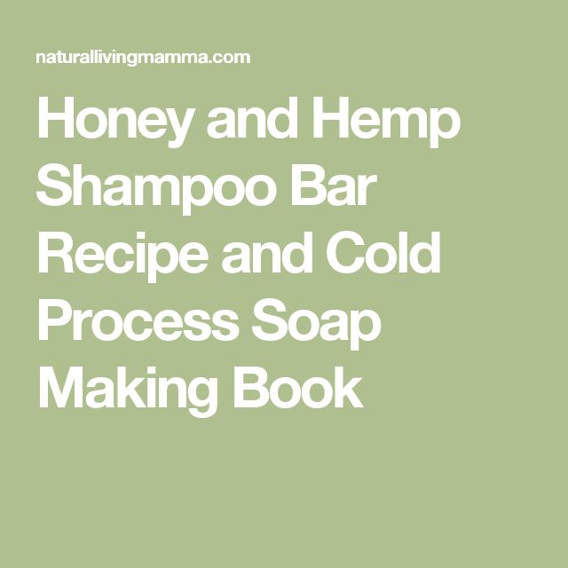 Honey and Hemp Shampoo Bar Recipe and Cold Process Soap Making Book