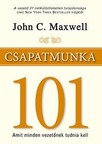 Csapatmunka 101 - John C. Maxwell legújabb könyve arról, amit minden vezetőnek tudnia kell!