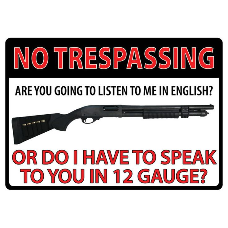 """""""No trespassing... Are you going to listen to me in English? Or do I have to speak to you in 12 gauge?"""" Tin sign features rolled edges, embossed features and durable weatherproof finish. Includes pre-"""
