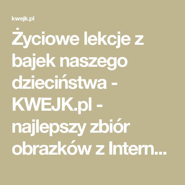 Życiowe lekcje z bajek naszego dzieciństwa - KWEJK.pl - najlepszy zbiór obrazków z Internetu!