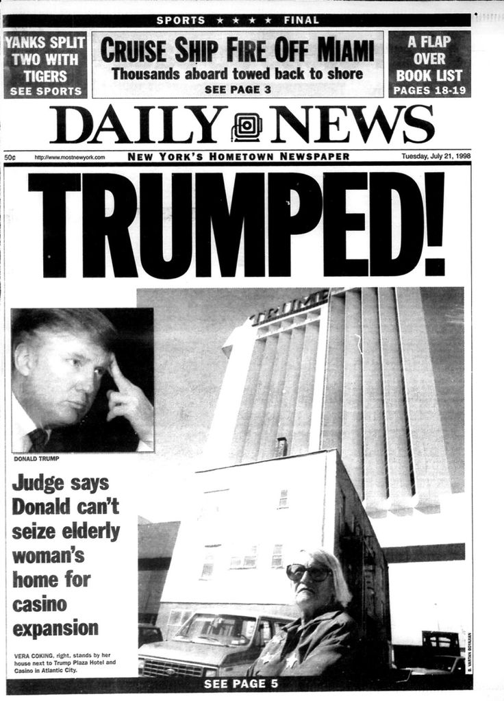 """Crooked Donnie... found himself embroiled in a court battle with retired woman Vera Coking when he tried to get the city of Atlantic City to condemn her house using the power of eminent domain, so he could expand his casino onto her property. When things did not go his way in court the News ran the headline, """"Trumped!"""" on July 21, 1998."""