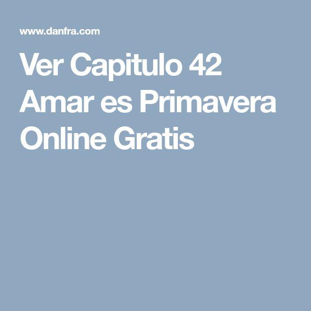 Ver Capitulo 42 Amar es Primavera Online Gratis
