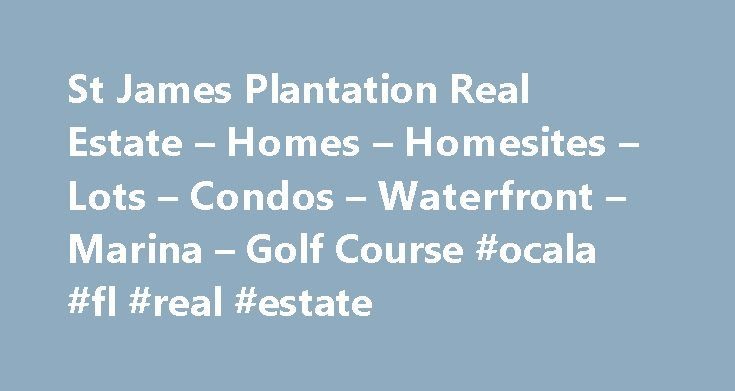 St James Plantation Real Estate – Homes – Homesites – Lots – Condos – Waterfront – Marina – Golf Course #ocala #fl #real #estate http://real-estate.remmont.com/st-james-plantation-real-estate-homes-homesites-lots-condos-waterfront-marina-golf-course-ocala-fl-real-estate/  #lake james real estate # St James Plantation Real Estate St James Real Estate.com is a comprehensive online real estate guide for St James NC property including available homes, homesites, foreclosures, short sales…