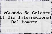 http://tecnoautos.com/wp-content/uploads/imagenes/tendencias/thumbs/cuando-se-celebra-el-dia-internacional-del-hombre.jpg Dia Del Hombre. ¿Cuándo se celebra el Día Internacional del Hombre?, Enlaces, Imágenes, Videos y Tweets - http://tecnoautos.com/actualidad/dia-del-hombre-cuando-se-celebra-el-dia-internacional-del-hombre/
