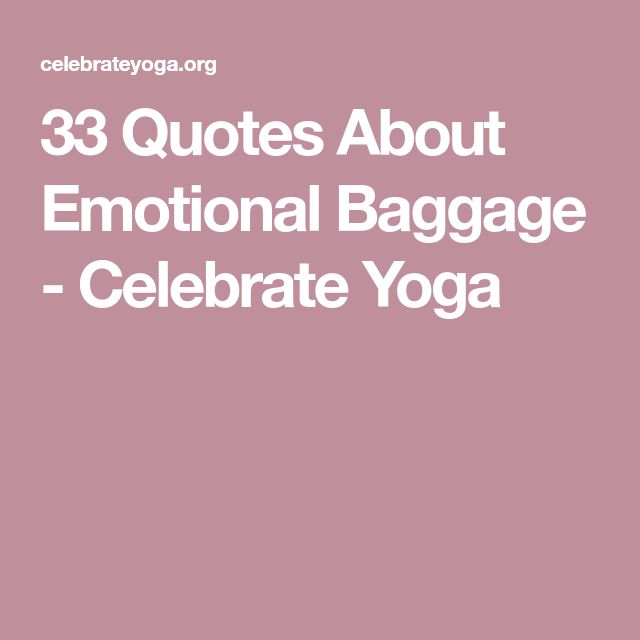 33 Quotes About Emotional Baggage - Celebrate Yoga
