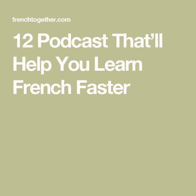 12 Popular French Podcasts That'll Help You Learn French Faster