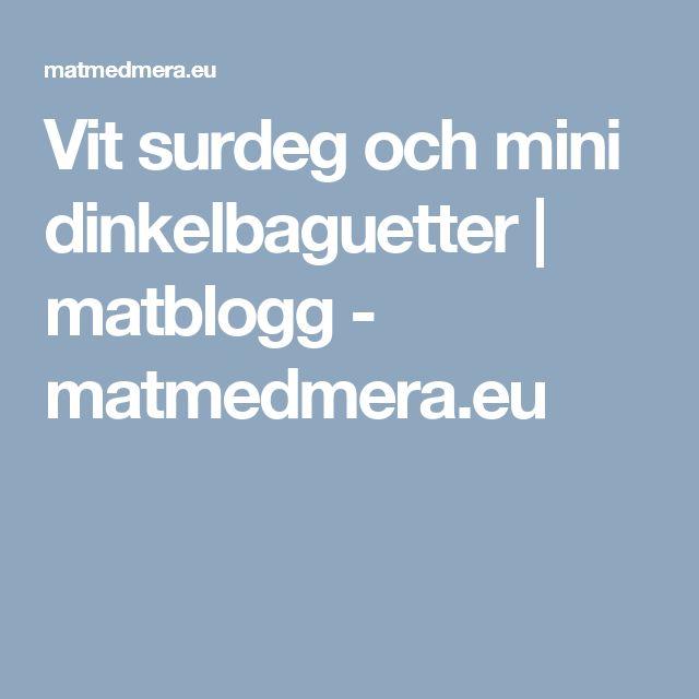 Vit surdeg och mini dinkelbaguetter | matblogg - matmedmera.eu